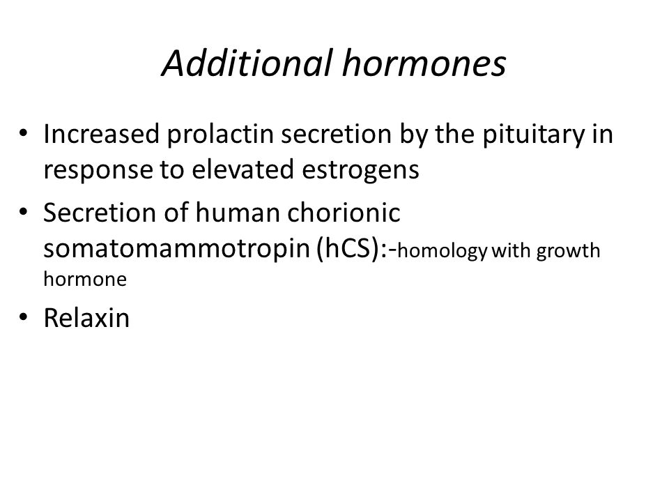 Additional hormones Increased prolactin secretion by the pituitary in response to elevated estrogens.