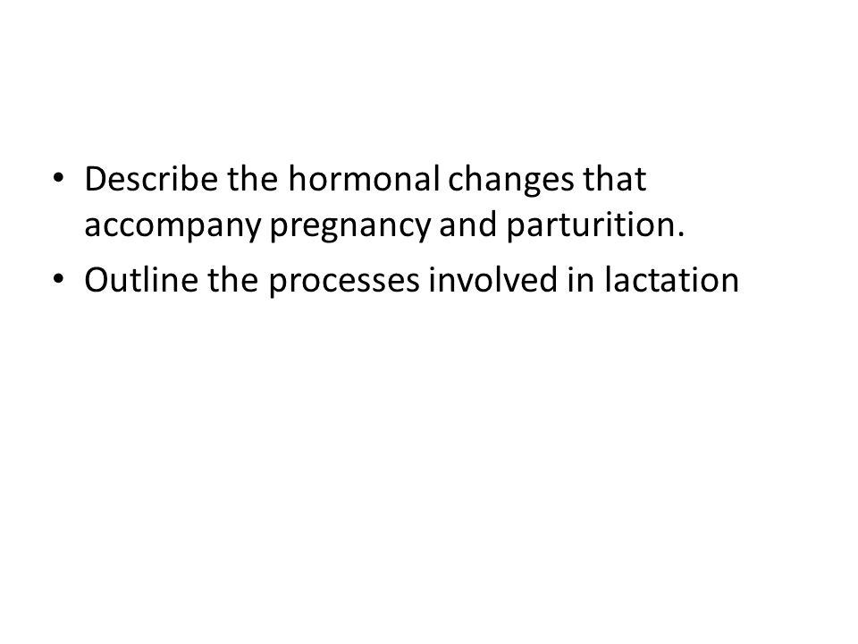 Describe the hormonal changes that accompany pregnancy and parturition.