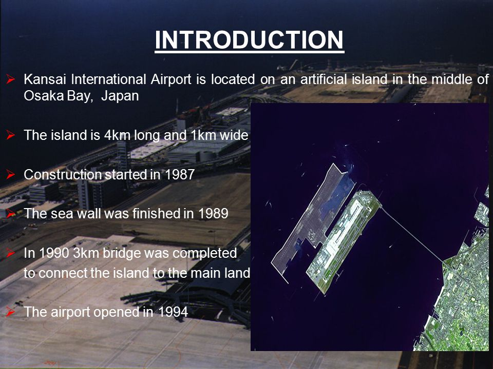 INTRODUCTION Kansai International Airport is located on an artificial island in the middle of Osaka Bay, Japan.
