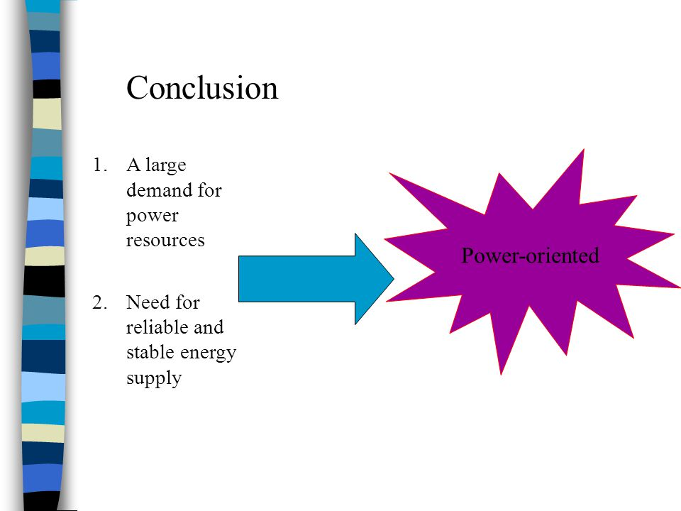 Conclusion Power-oriented A large demand for power resources
