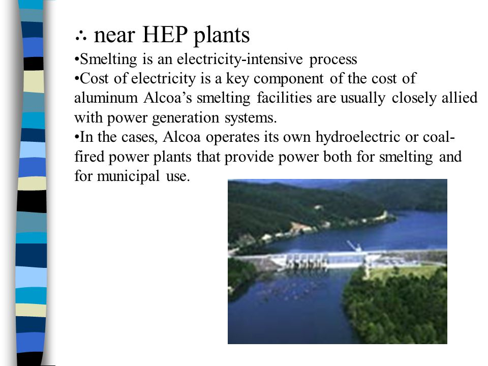 ∴ near HEP plants Smelting is an electricity-intensive process