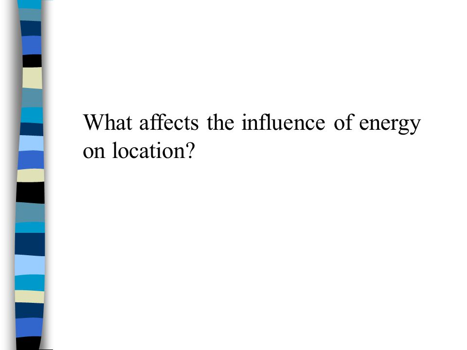 What affects the influence of energy on location
