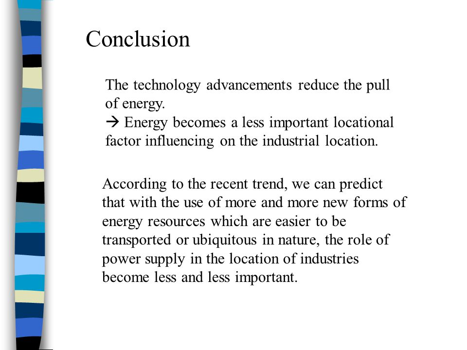 Conclusion The technology advancements reduce the pull of energy.