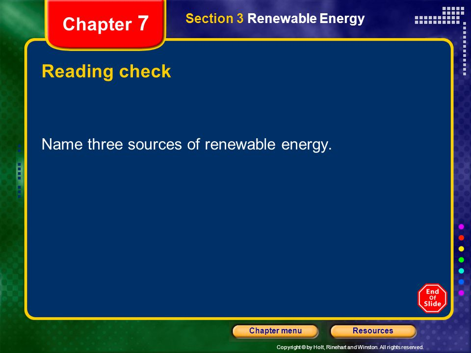 Chapter 7 Reading check Name three sources of renewable energy.