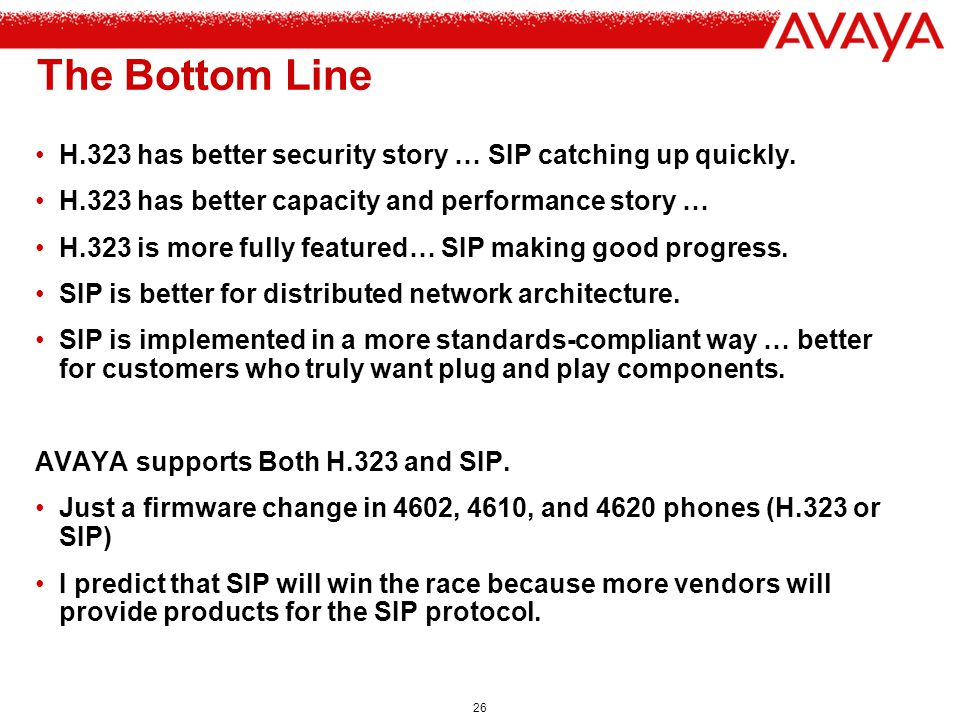 The Bottom Line H.323 has better security story … SIP catching up quickly. H.323 has better capacity and performance story …