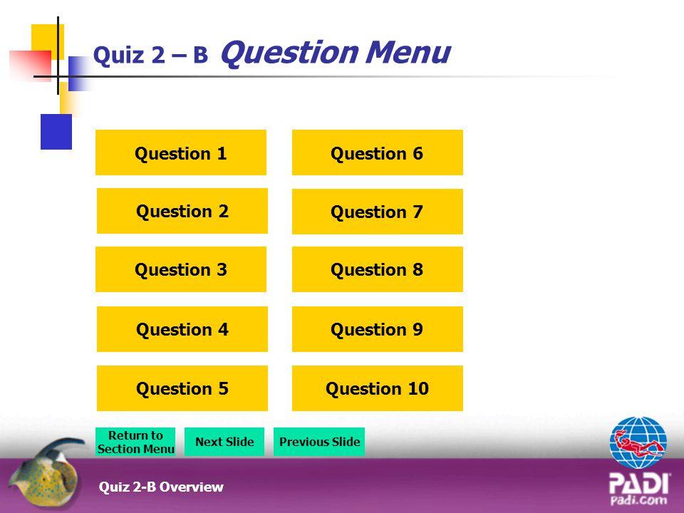 Quiz 2 – B Question Menu Question 1 Question 6 Question 2 Question 7