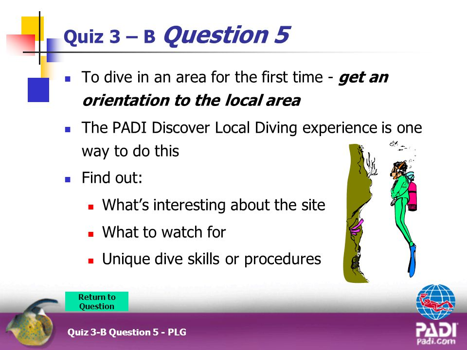 Quiz 3 – B Question 5 To dive in an area for the first time - get an orientation to the local area.