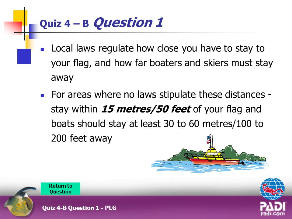 Quiz 4 – B Question 1 Local laws regulate how close you have to stay to your flag, and how far boaters and skiers must stay away.