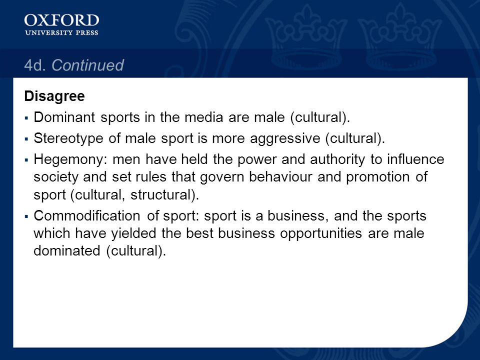 4d. Continued Disagree. Dominant sports in the media are male (cultural). Stereotype of male sport is more aggressive (cultural).