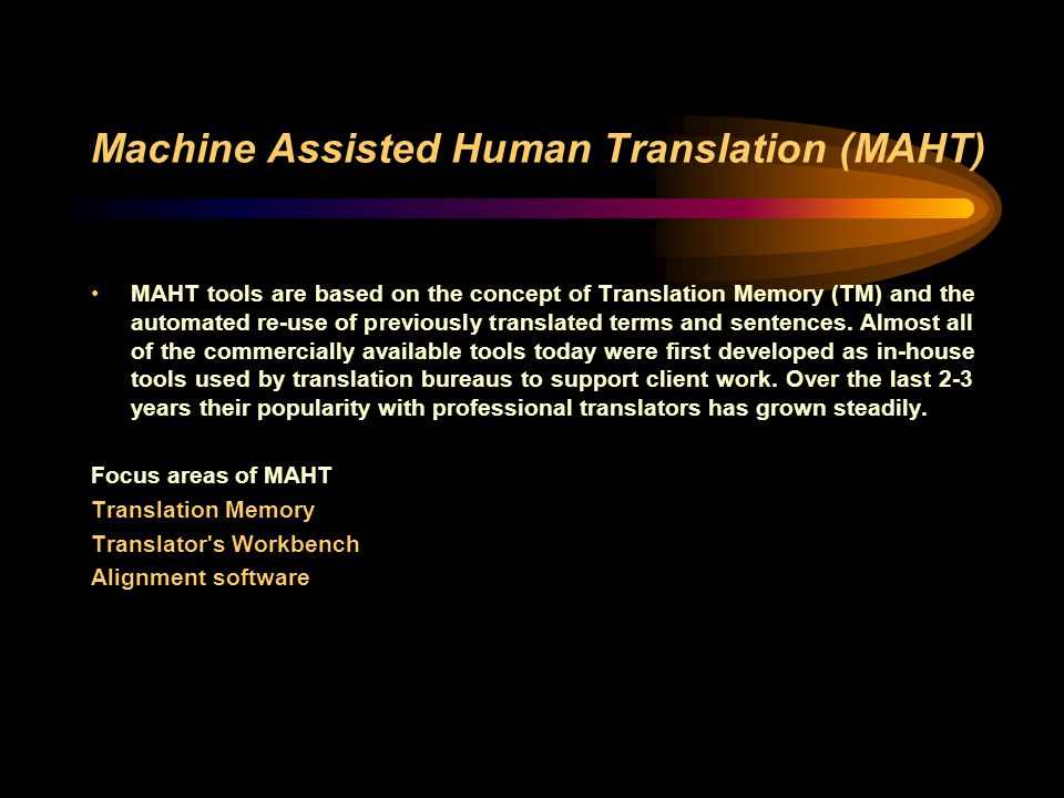 Machine Assisted Human Translation (MAHT)