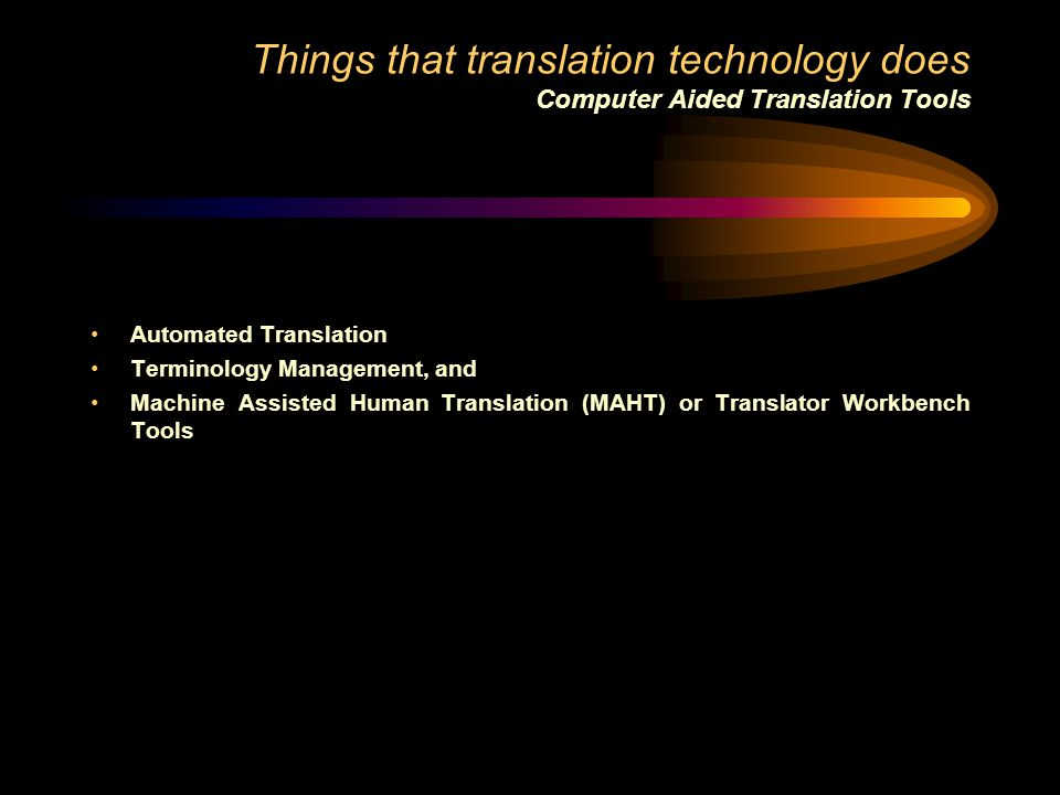 Things that translation technology does Computer Aided Translation Tools
