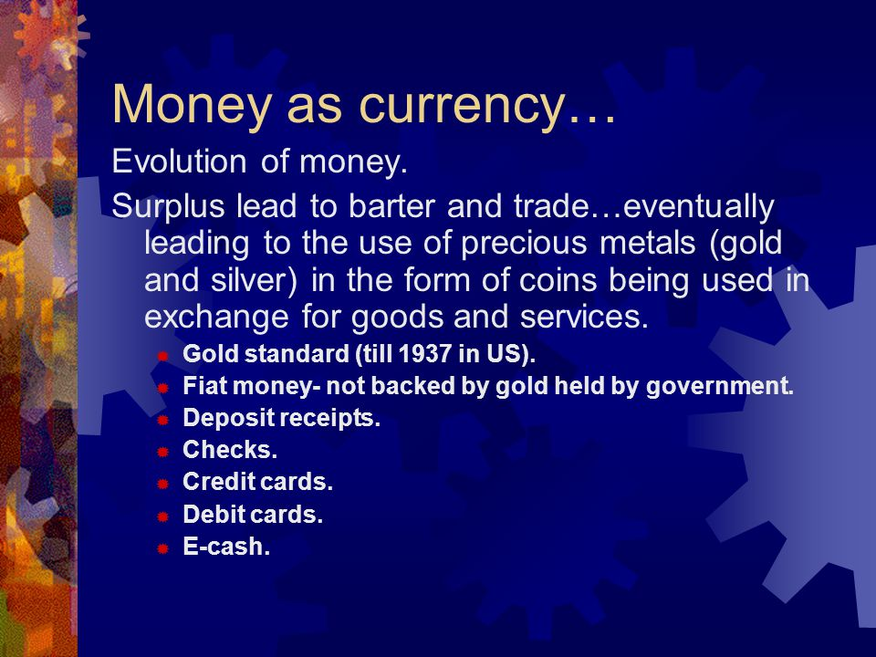 Money as currency… Evolution of money.