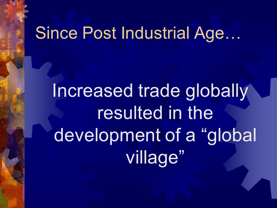 Since Post Industrial Age…