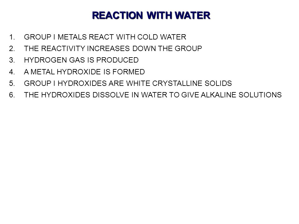 REACTION WITH WATER GROUP I METALS REACT WITH COLD WATER