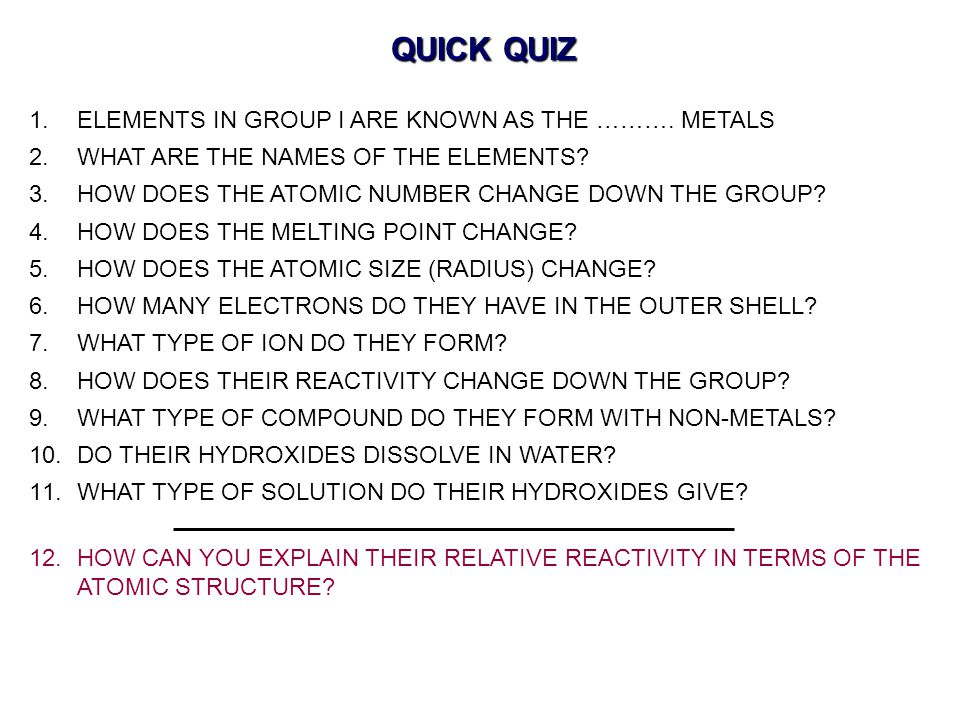 QUICK QUIZ ELEMENTS IN GROUP I ARE KNOWN AS THE ………. METALS