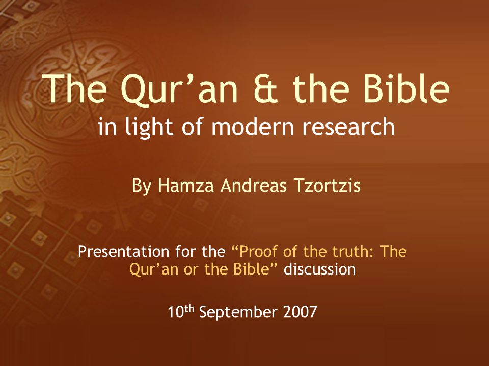 The Qur'an & the Bible in light of modern research By Hamza Andreas Tzortzis