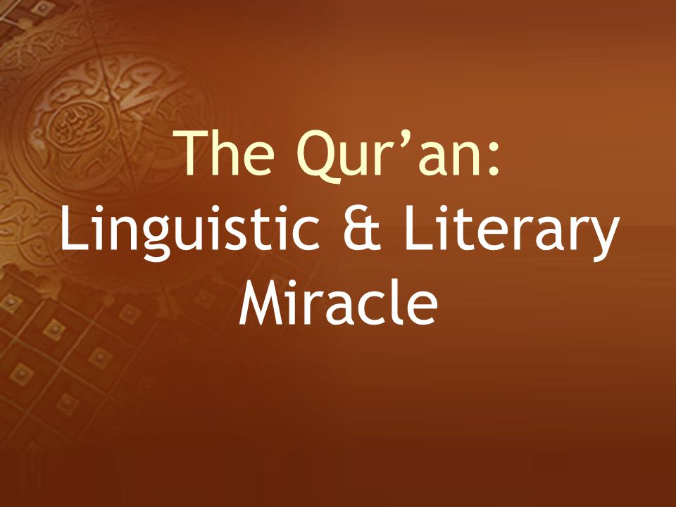 The Qur'an: Linguistic & Literary Miracle