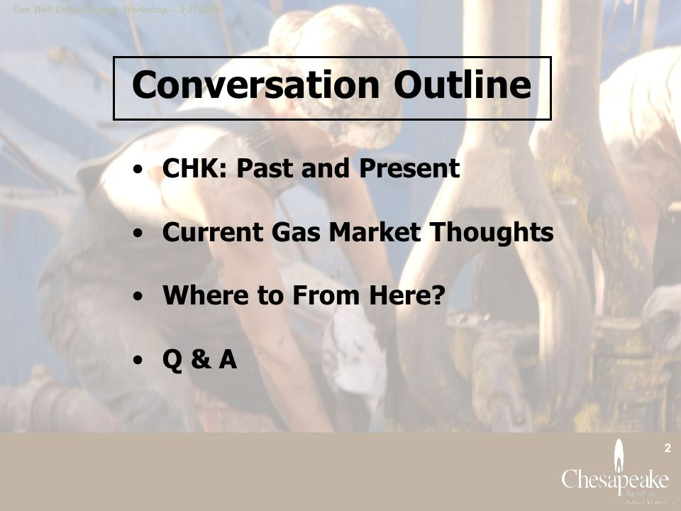 Conversation Outline CHK: Past and Present Current Gas Market Thoughts