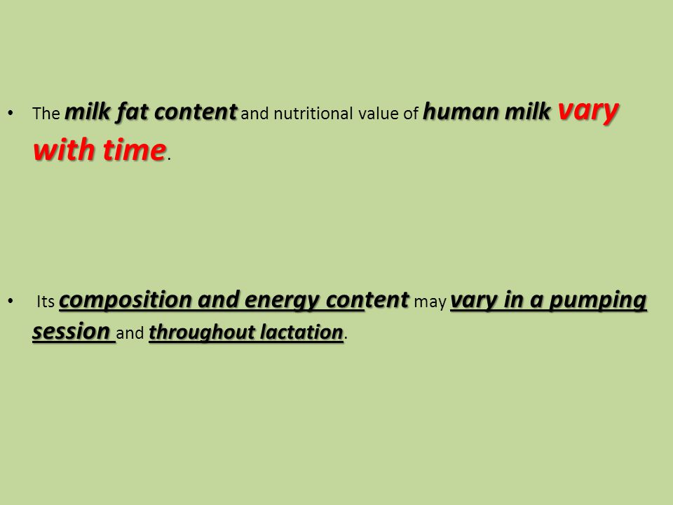 The milk fat content and nutritional value of human milk vary with time.