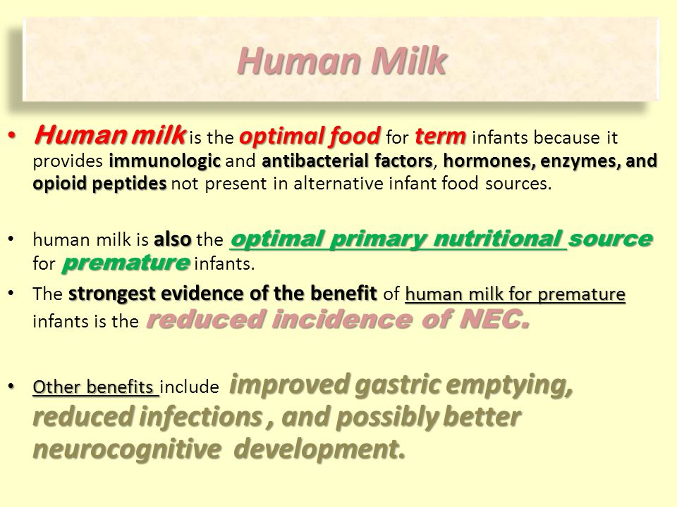 Human milk is the optimal food for term infants because it provides immunologic and antibacterial factors, hormones, enzymes, and opioid peptides not present in alternative infant food sources.