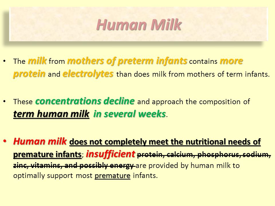 The milk from mothers of preterm infants contains more protein and electrolytes than does milk from mothers of term infants.