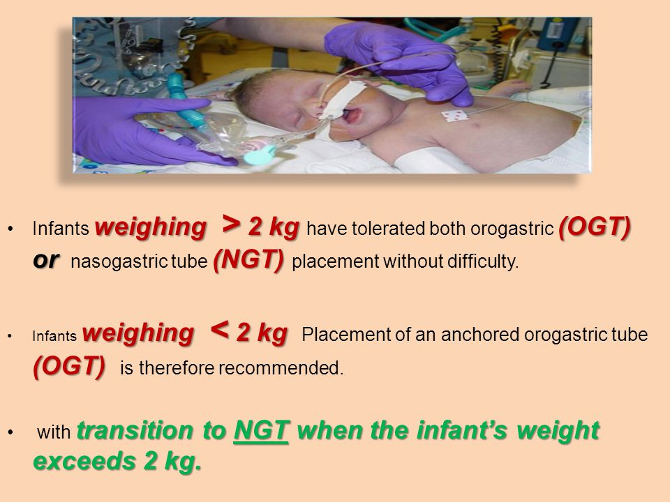 with transition to NGT when the infant's weight exceeds 2 kg.