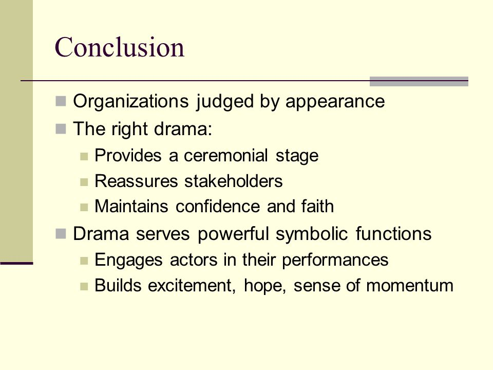 Conclusion Organizations judged by appearance The right drama: