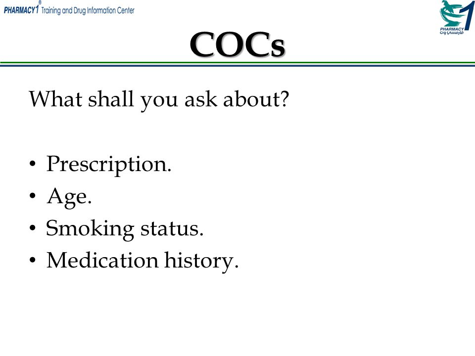 COCs What shall you ask about Prescription. Age. Smoking status.