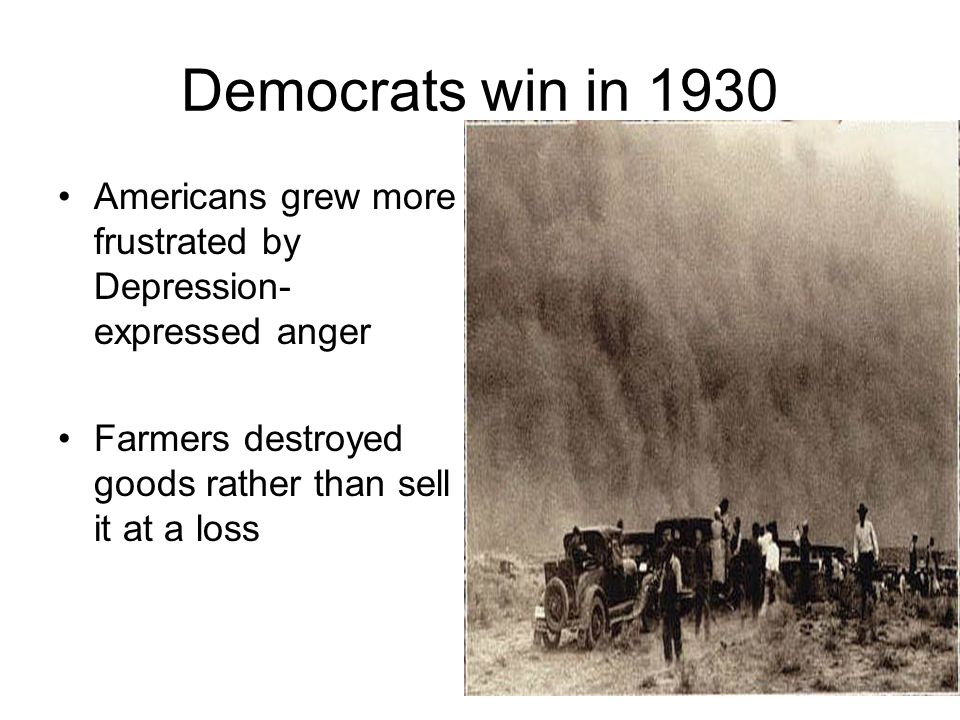Democrats win in 1930 Americans grew more frustrated by Depression-expressed anger.