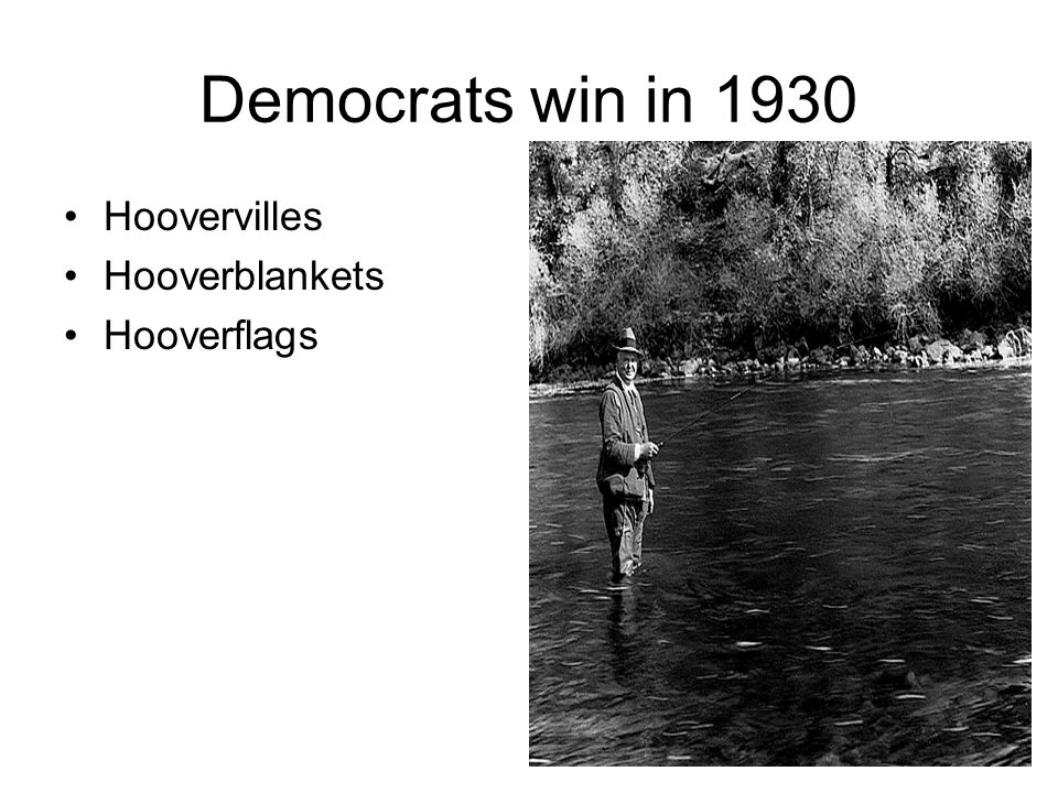 Democrats win in 1930 Hoovervilles Hooverblankets Hooverflags