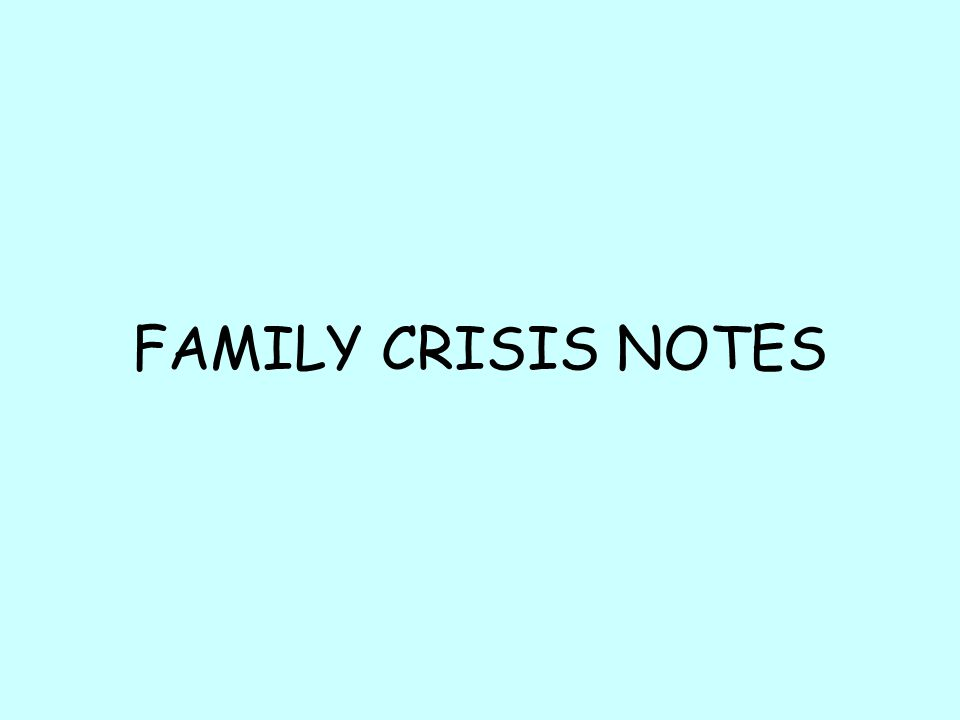 FAMILY CRISIS NOTES