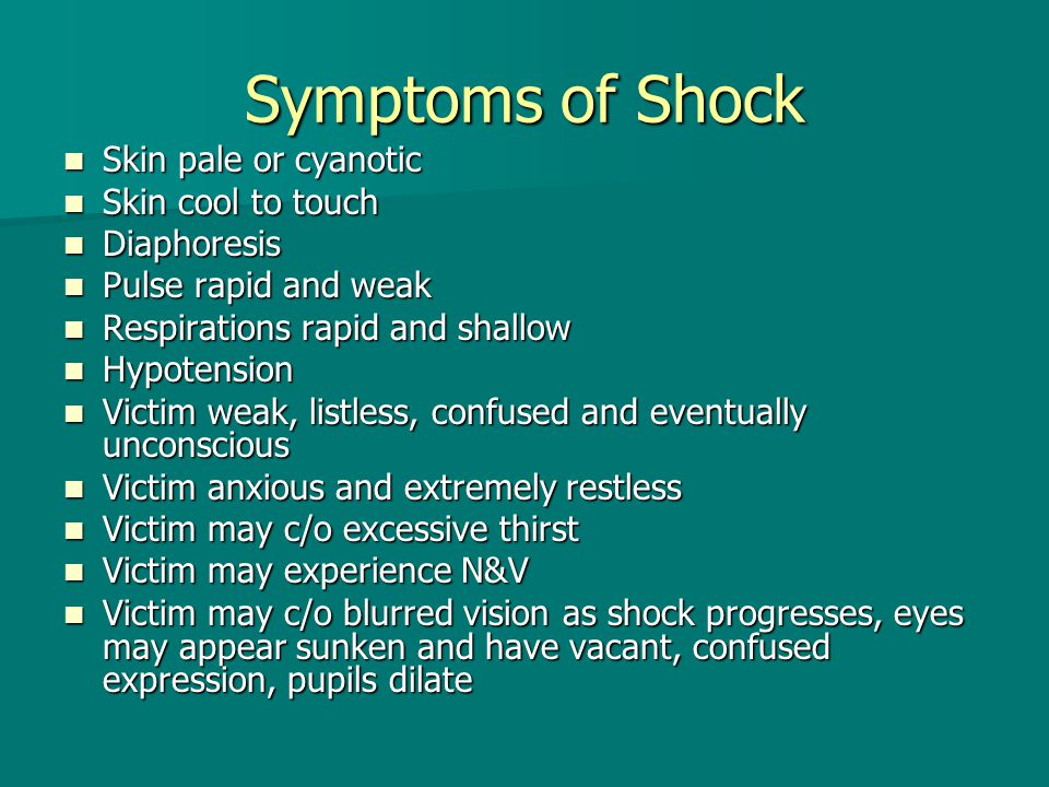 Symptoms of Shock Skin pale or cyanotic Skin cool to touch Diaphoresis