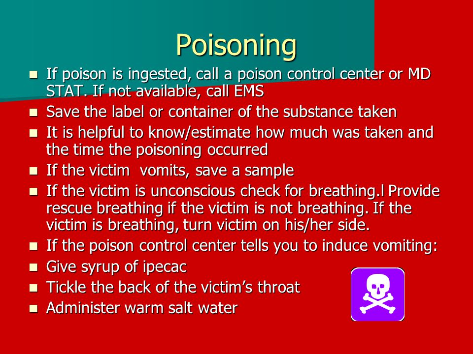 Poisoning If poison is ingested, call a poison control center or MD STAT. If not available, call EMS.