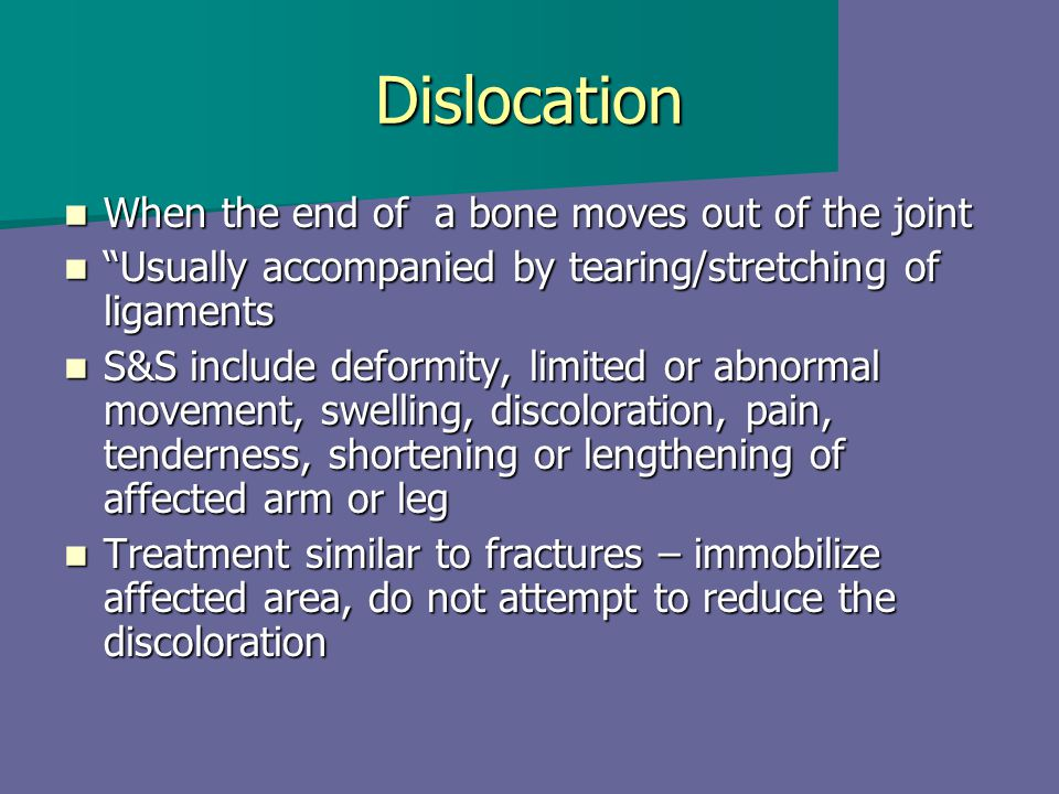 Dislocation When the end of a bone moves out of the joint