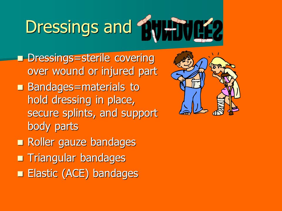 Dressings and Dressings=sterile covering over wound or injured part
