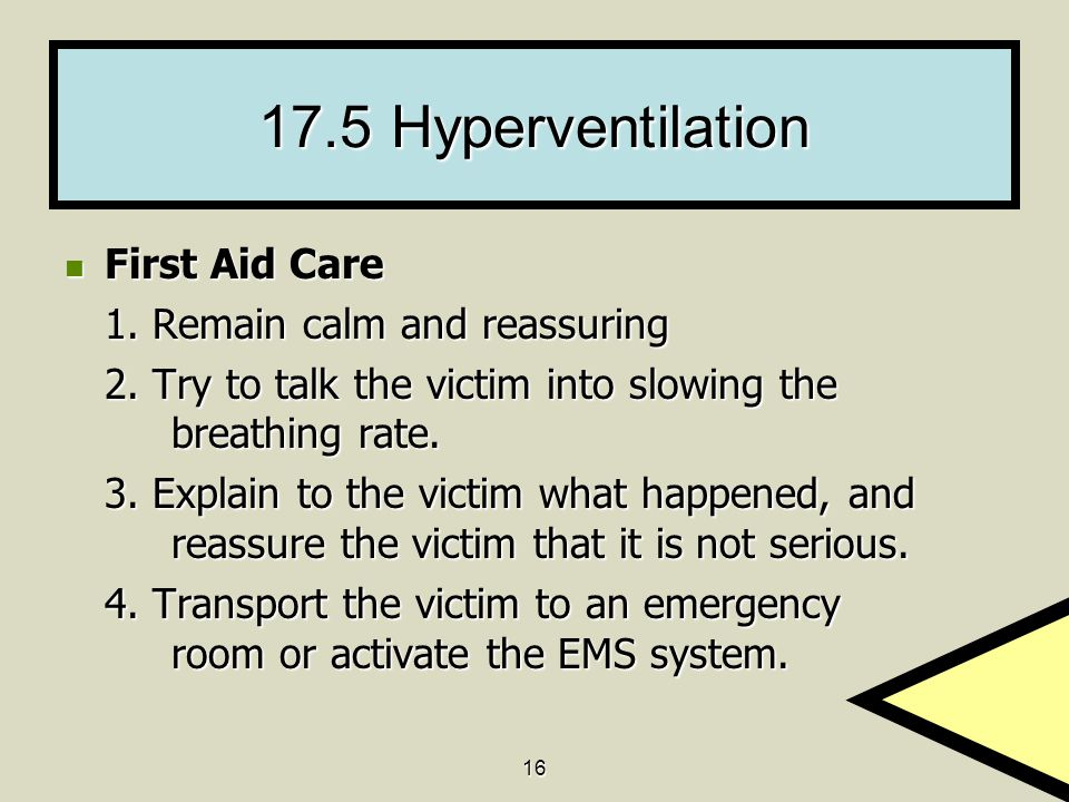 17.5 Hyperventilation First Aid Care 1. Remain calm and reassuring