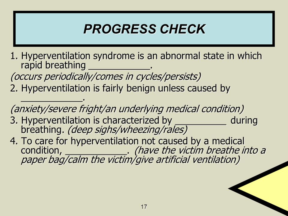 PROGRESS CHECK 1. Hyperventilation syndrome is an abnormal state in which rapid breathing ____________.