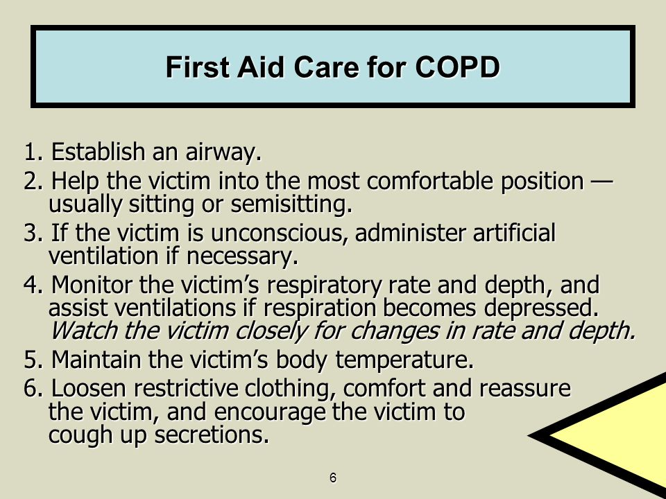 First Aid Care for COPD 1. Establish an airway.