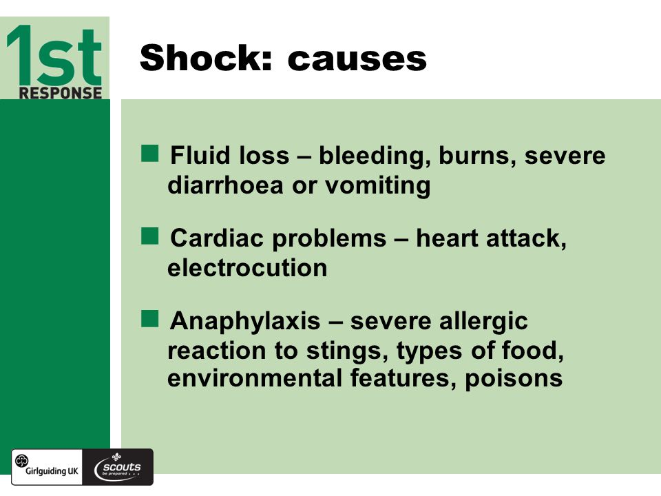 Shock: causes Fluid loss – bleeding, burns, severe diarrhoea or vomiting. Cardiac problems – heart attack, electrocution.