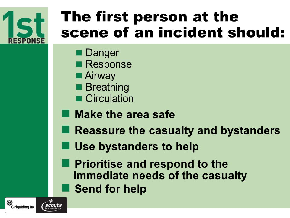 The first person at the scene of an incident should: