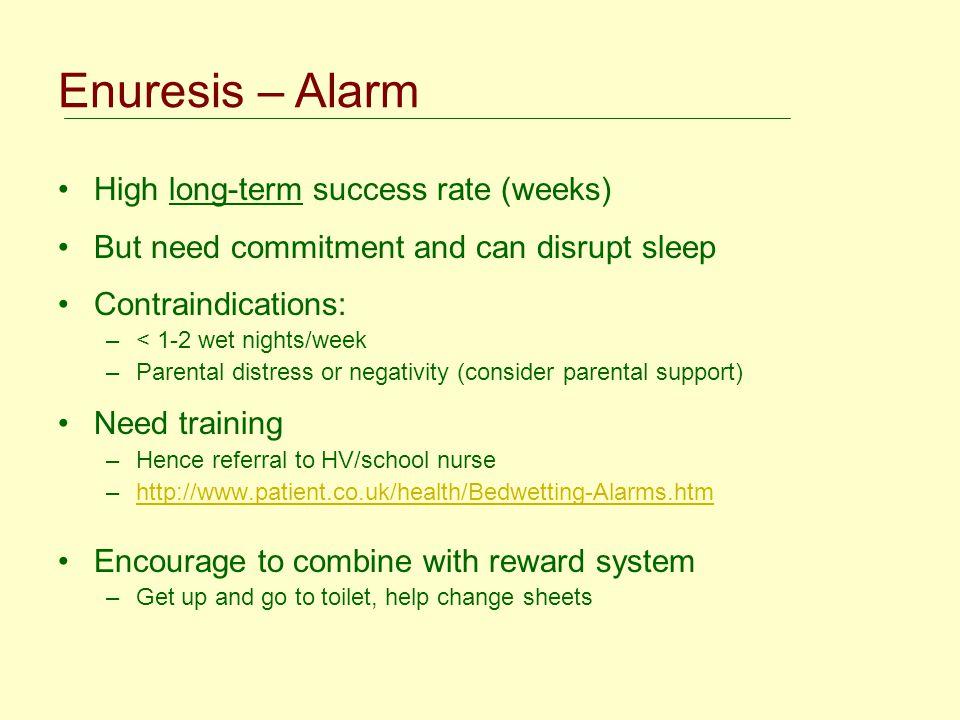 Enuresis – Alarm High long-term success rate (weeks)