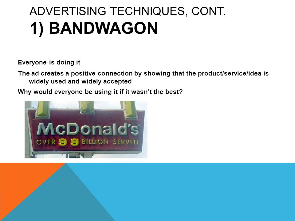 Advertising Techniques, cont. 1) Bandwagon
