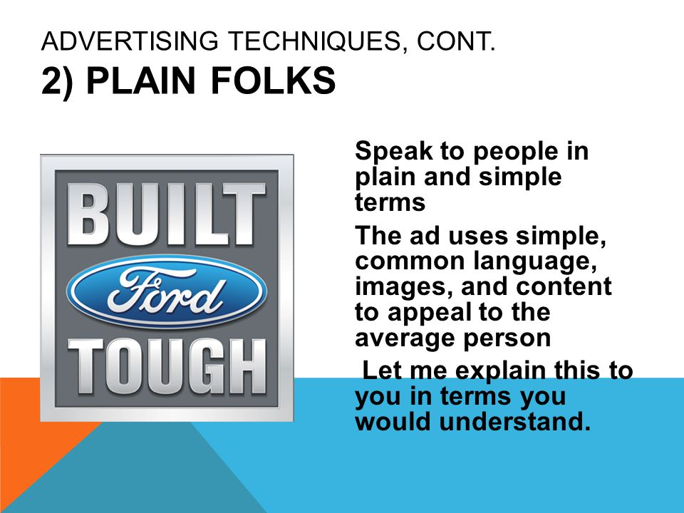 Advertising Techniques, cont. 2) Plain Folks