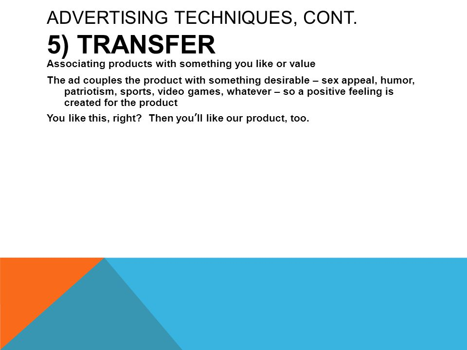 Advertising Techniques, cont. 5) Transfer