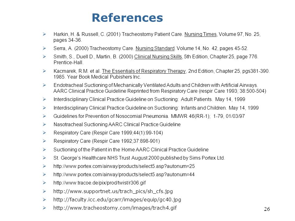 References Harkin, H. & Russell, C. (2001) Tracheostomy Patient Care. Nursing Times, Volume 97, No. 25, pages 34-36.