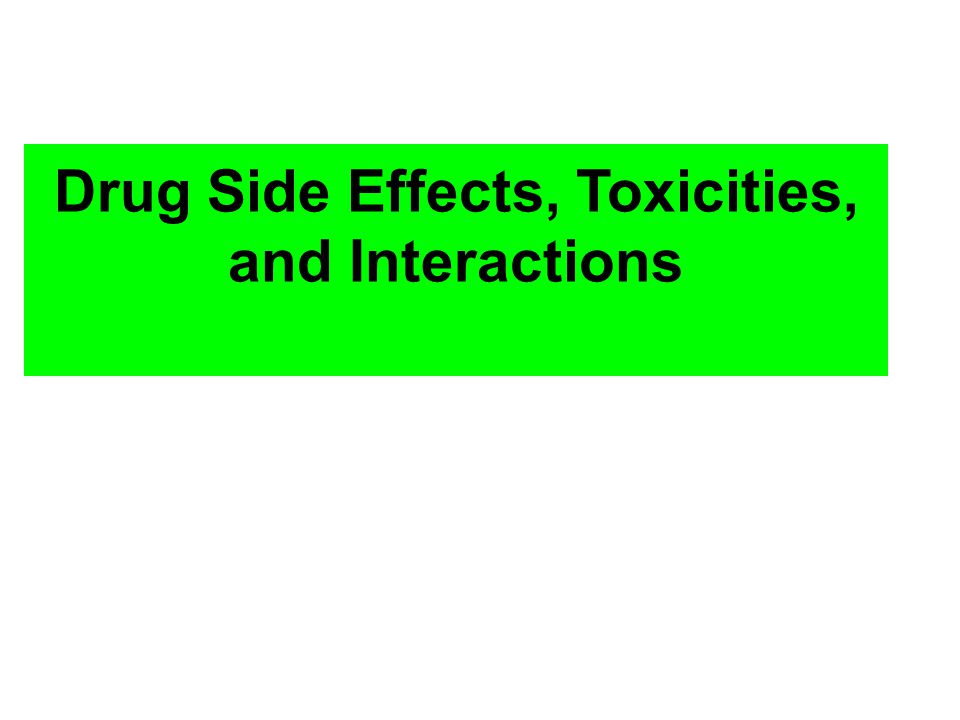 Drug Side Effects, Toxicities, and Interactions