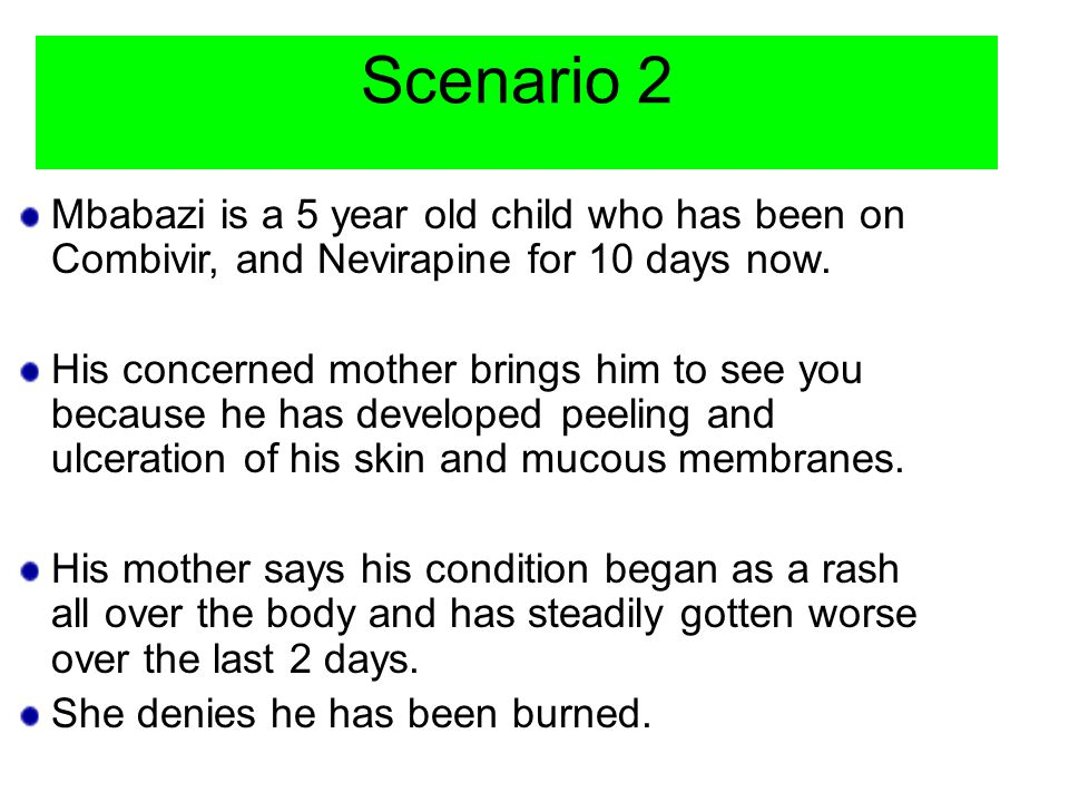 Scenario 2 Mbabazi is a 5 year old child who has been on Combivir, and Nevirapine for 10 days now.