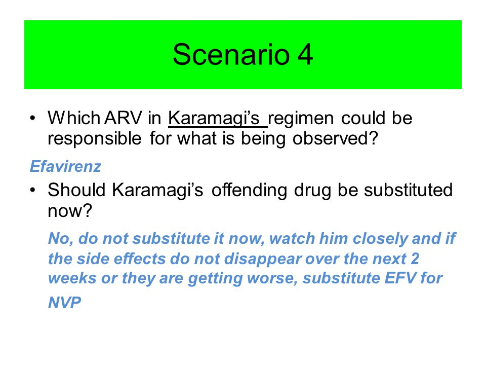Scenario 4 Which ARV in Karamagi's regimen could be responsible for what is being observed Efavirenz.