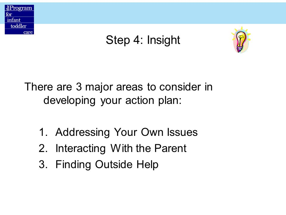 Step 4: Insight There are 3 major areas to consider in developing your action plan: Addressing Your Own Issues.