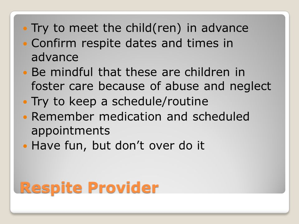 Respite Provider Try to meet the child(ren) in advance
